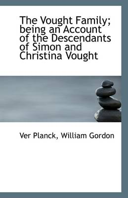 The Vought Family; Being an Account of the Descendants of Simon and Christina Vought