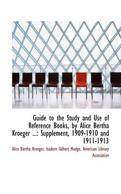 Guide to the Study and Use of Reference Books, by Alice Bertha Kroeger ...: Supplement, 1909-1910 an