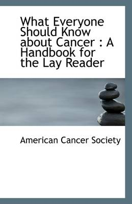 What Everyone Should Know about Cancer: A Handbook for the Lay Reader