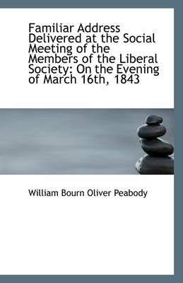 Familiar Address Delivered at the Social Meeting of the Members of the Liberal Society: On the Eveni