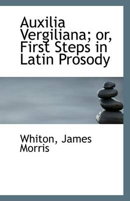 Auxilia Vergiliana; Or, First Steps in Latin Prosody
