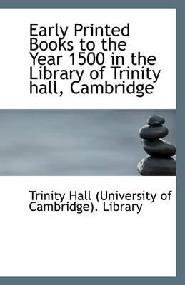 Early Printed Books to the Year 1500 in the Library of Trinity Hall, Cambridge