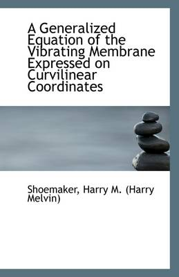 A Generalized Equation of the Vibrating Membrane Expressed on Curvilinear Coordinates