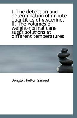 I. the Detection and Determination of Minute Quantities of Glycerine. II. the Volumes of Weight-Norm