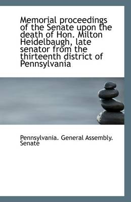 Memorial Proceedings of the Senate Upon the Death of Hon. Milton Heidelbaugh, Late Senator from the