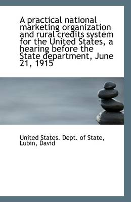 A Practical National Marketing Organization and Rural Credits System for the United States, a Hearin