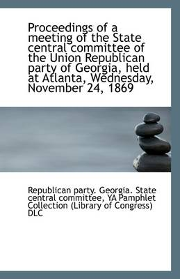 Proceedings of a Meeting of the State Central Committee of the Union Republican Party of Georgia, He