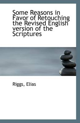 Some Reasons in Favor of Retouching the Revised English Version of the Scriptures