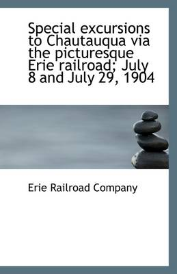 Special Excursions to Chautauqua Via the Picturesque Erie Railroad; July 8 and July 29, 1904