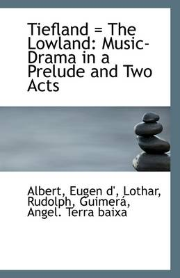 Tiefland = the Lowland: Music-Drama in a Prelude and Two Acts