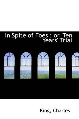 In Spite of Foes: Or, Ten Years' Trial