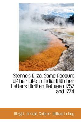 Sterne's Eliza; Some Account of Her Life in India: With Her Letters Written Between 1757 and 1774