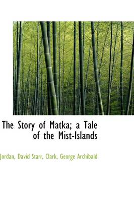 The Story of Matka; A Tale of the Mist-Islands