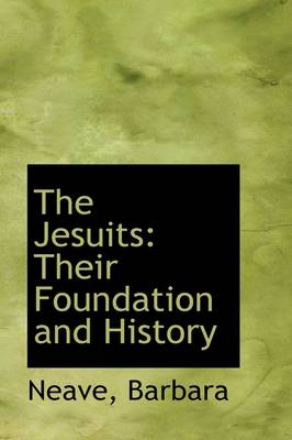 The Jesuits: Their Foundation and History