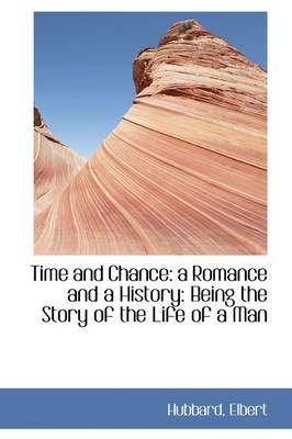 Time and Chance: A Romance and a History: Being the Story of the Life of a Man