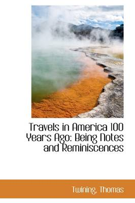 Travels in America 100 Years Ago: Being Notes and Reminiscences