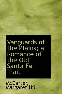 Vanguards of the Plains; A Romance of the Old Santa F Trail