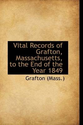 Vital Records of Grafton, Massachusetts, to the End of the Year 1849