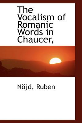 The Vocalism of Romanic Words in Chaucer,