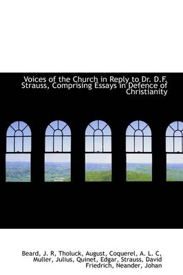 Voices of the Church in Reply to Dr. D.F. Strauss, Comprising Essays in Defence of Christianity