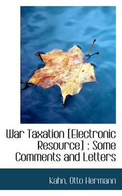 War Taxation [Electronic Resource]: Some Comments and Letters