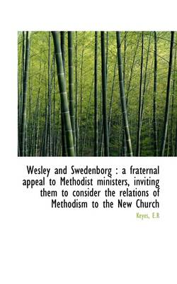 Wesley and Swedenborg: A Fraternal Appeal to Methodist Ministers, Inviting Them to Consider