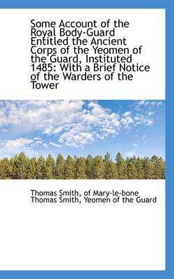 Some Account of the Royal Body-Guard Entitled the Ancient Corps of the Yeomen of the Guard, Institut