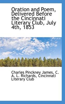Oration and Poem, Delivered Before the Cincinnati Literary Club, July 4th, 1853