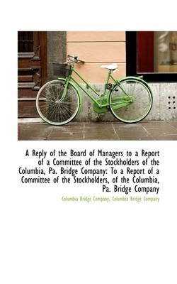 A Reply of the Board of Managers to a Report of a Committee of the Stockholders of the Columbia, Pa.
