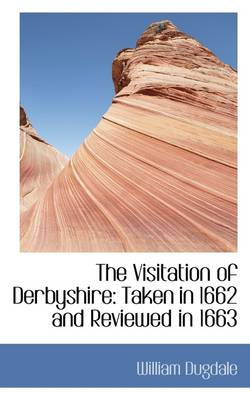 The Visitation of Derbyshire: Taken in 1662 and Reviewed in 1663