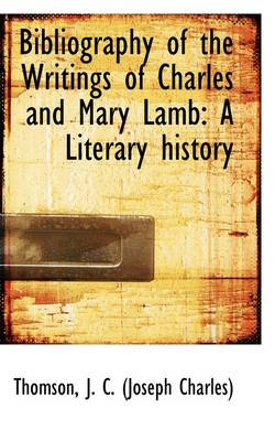 Bibliography of the Writings of Charles and Mary Lamb: A Literary History