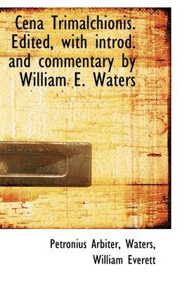 Cena Trimalchionis, Edited with Introduction and Commentary by William E. Waters