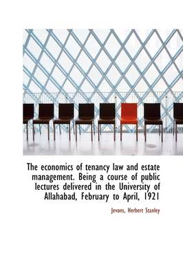 The Economics of Tenancy Law and Estate Management. Being a Course of Public Lectures Delivered in T