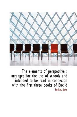 The Elements of Perspective: Arranged for the Use of Schools and Intended to Be Read in Connexion W
