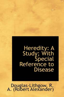 Heredity: A Study with Special Reference to Disease