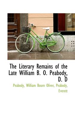 The Literary Remains of the Late William B. O. Peabody, D. D