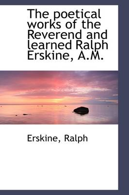 The Poetical Works of the Reverend and Learned Ralph Erskine, A.M.