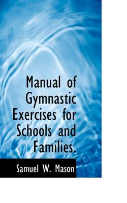 Manual of Gymnastic Exercises for Schools and Families.