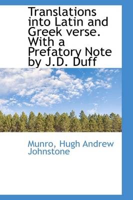 Translations Into Latin and Greek Verse. with a Prefatory Note by J.D. Duff