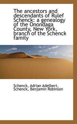 The Ancestors and Descendants of Rulef Schenck: A Genealogy of the Onondaga County, New York, Branch