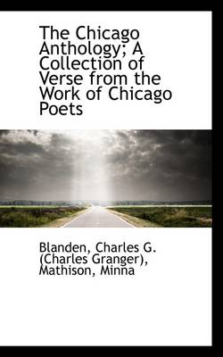 The Chicago Anthology; A Collection of Verse from the Work of Chicago Poets