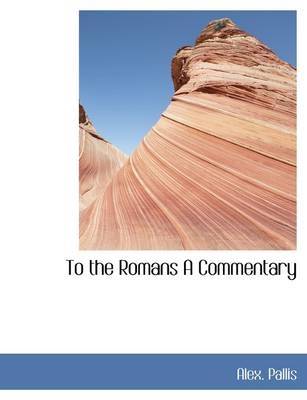 To the Romans a Commentary