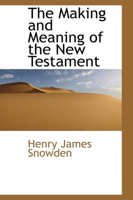 The Making and Meaning of the New Testament