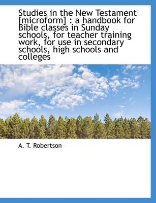 Studies in the New Testament [Microform]: A Handbook for Bible Classes in Sunday Schools, for Teach