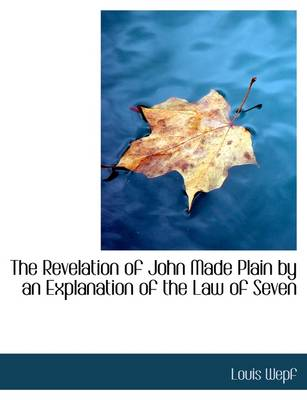 The Revelation of John Made Plain by an Explanation of the Law of Seven