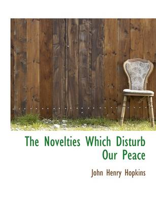 The Novelties Which Disturb Our Peace
