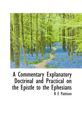 A Commentary Explanatory Doctrinal and Practical on the Epistle to the Ephesians