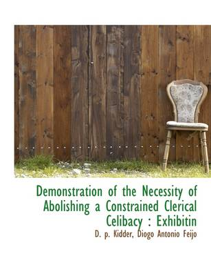 Demonstration of the Necessity of Abolishing a Constrained Clerical Celibacy: Exhibitin
