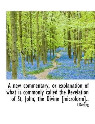 A New Commentary, or Explanation of What Is Commonly Called the Revelation of St. John, the Divine [