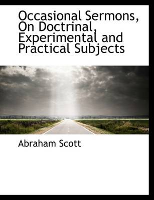 Occasional Sermons, on Doctrinal, Experimental and Practical Subjects